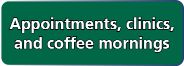 Appointments, Clinics and Coffee Mornings